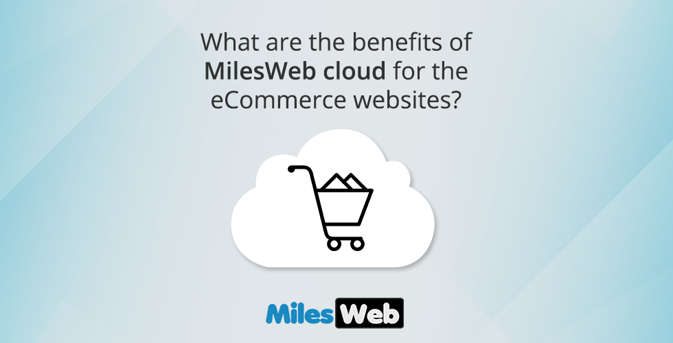 What are the benefits of MilesWeb cloud for the eCommerce websites?