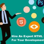 Why You Need To Hire An Expert HTML Developer For Your Development Company