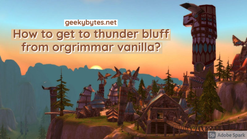 How to get to thunder bluff from orgrimmar vanilla?
