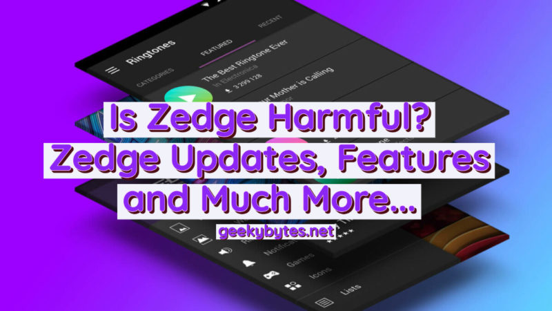 Is the Zedge Harmful? Zedge Updates, Features and Much More…