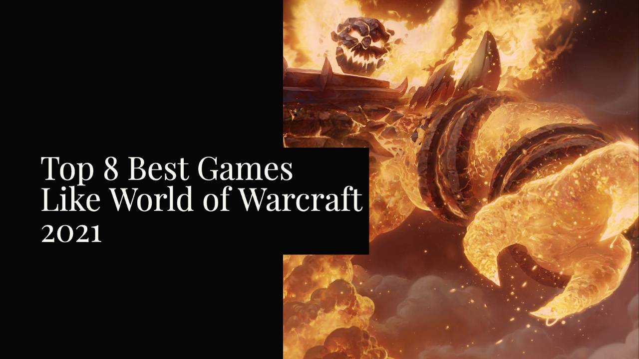 Top 8 Best Games Like World of Warcraft 2021