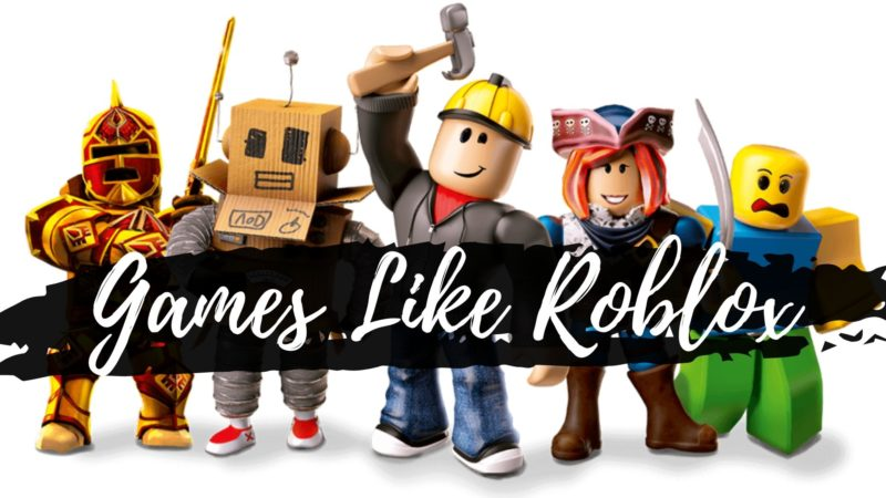 Top Games like Roblox You Can Play In 2021